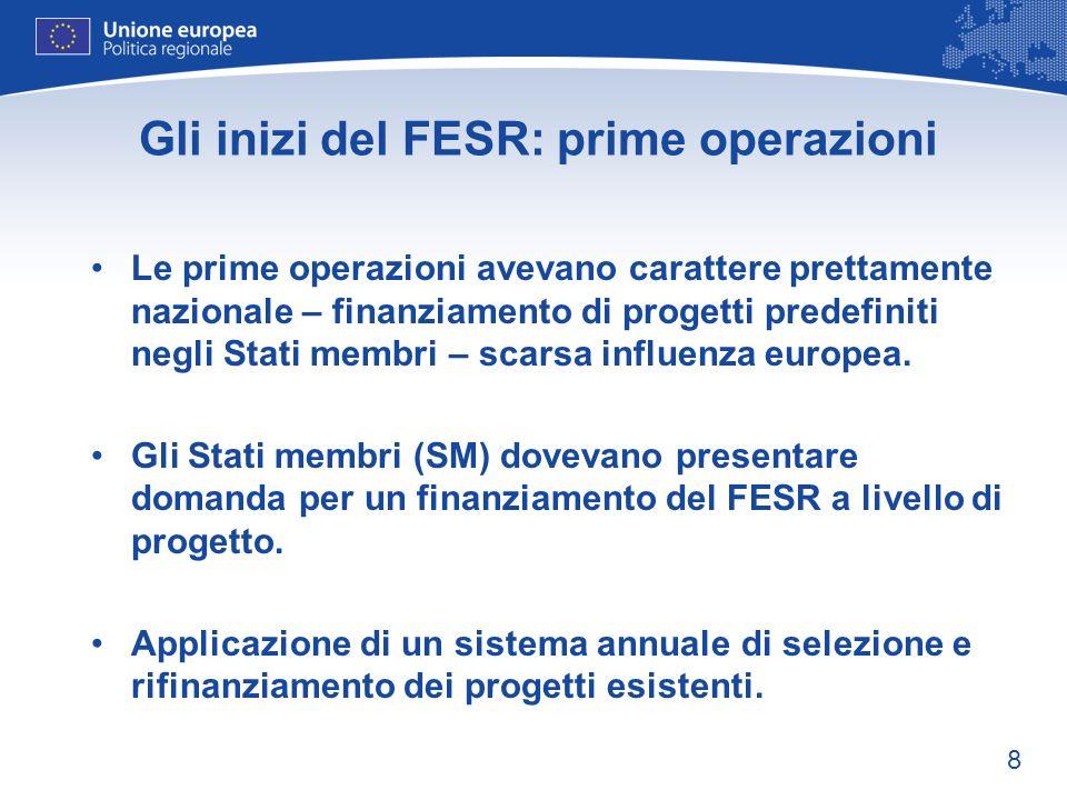 8 Gli inizi del FESR: prime operazioni Le prime operazioni avevano carattere prettamente nazionale – finanziamento di progetti predefiniti negli Stati