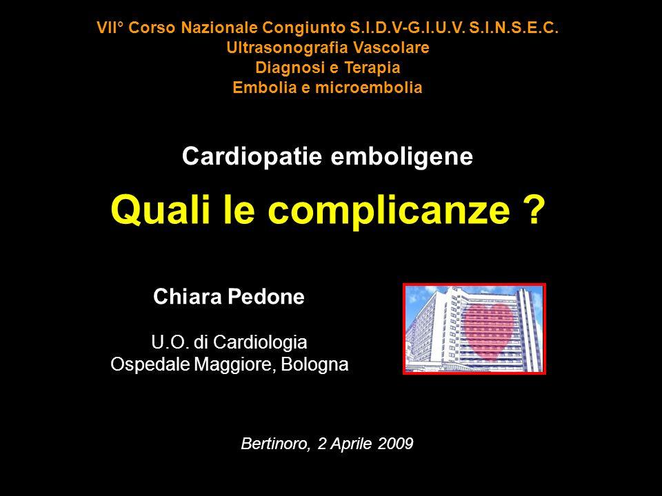 Quali le complicanze ?...dalle Complicanze: - Stroke cardioembolico …alle Cardiopatie emboligene: - Entità rischio embolico - Fattori di rischio Cardiopatie emboligene