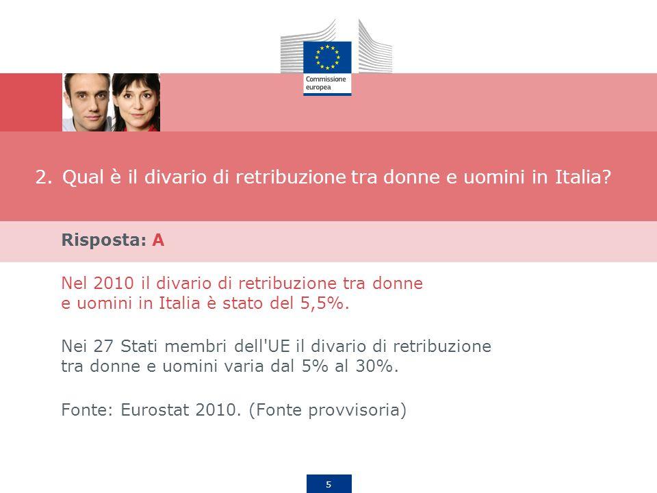 5 2.Qual è il divario di retribuzione tra donne e uomini in Italia? Risposta: A Nel 2010 il divario di retribuzione tra donne e uomini in Italia è sta