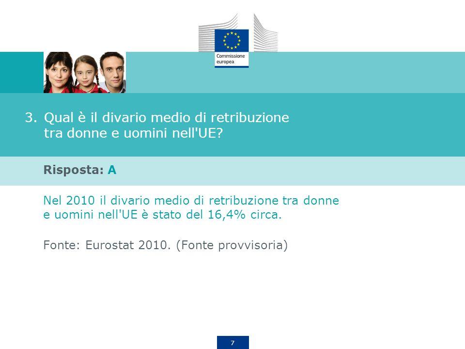 7 3.Qual è il divario medio di retribuzione tra donne e uomini nell'UE? Risposta: A Nel 2010 il divario medio di retribuzione tra donne e uomini nell'