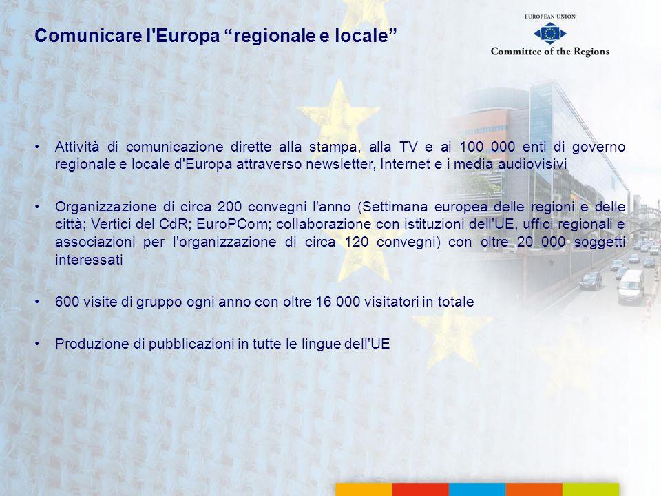 Comunicare l'Europa regionale e locale Attività di comunicazione dirette alla stampa, alla TV e ai 100 000 enti di governo regionale e locale d'Europa