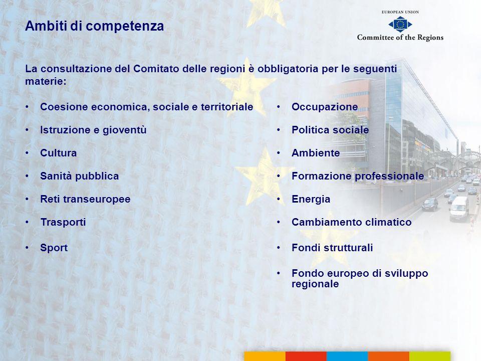 Ambiti di competenza La consultazione del Comitato delle regioni è obbligatoria per le seguenti materie: Coesione economica, sociale e territoriale Is