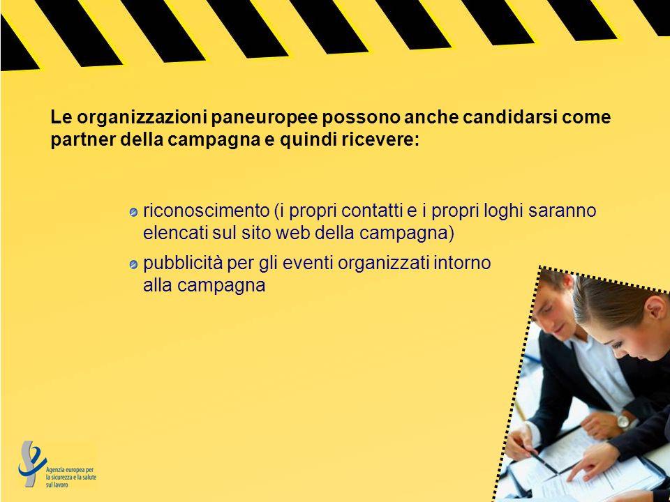 Le organizzazioni paneuropee possono anche candidarsi come partner della campagna e quindi ricevere: riconoscimento (i propri contatti e i propri loghi saranno elencati sul sito web della campagna) pubblicità per gli eventi organizzati intorno alla campagna