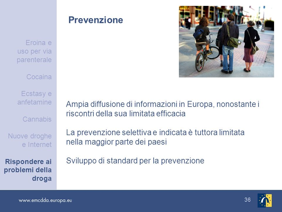 36 Prevenzione Ampia diffusione di informazioni in Europa, nonostante i riscontri della sua limitata efficacia La prevenzione selettiva e indicata è t