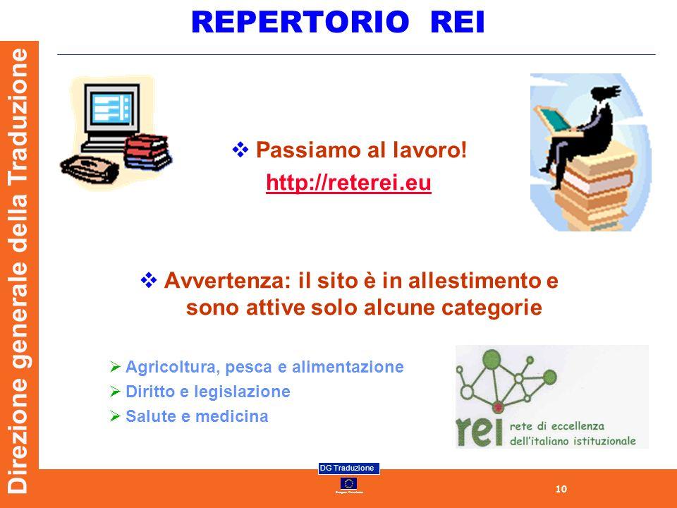 10 European Commission DG Traduzione Direzione generale della Traduzione REPERTORIO REI Passiamo al lavoro! http://reterei.eu Avvertenza: il sito è in