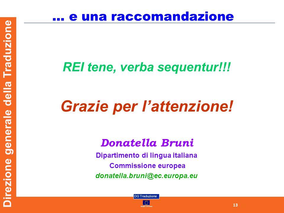 13 European Commission DG Traduzione Direzione generale della Traduzione... e una raccomandazione REI tene, verba sequentur!!! Grazie per lattenzione!