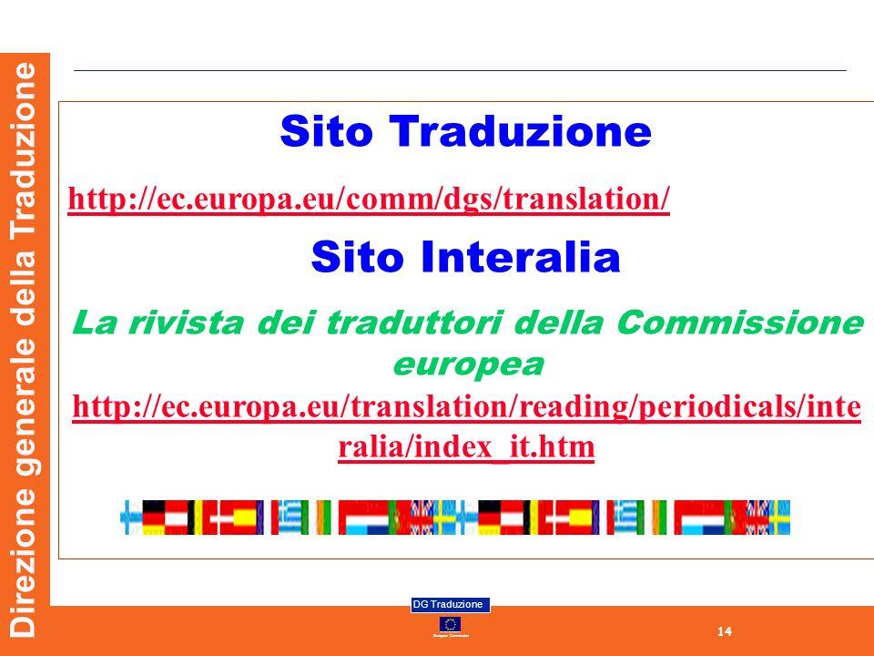 14 European Commission DG Traduzione Direzione generale della Traduzione Sito Traduzione http://ec.europa.eu/comm/dgs/translation/ Sito Interalia La r