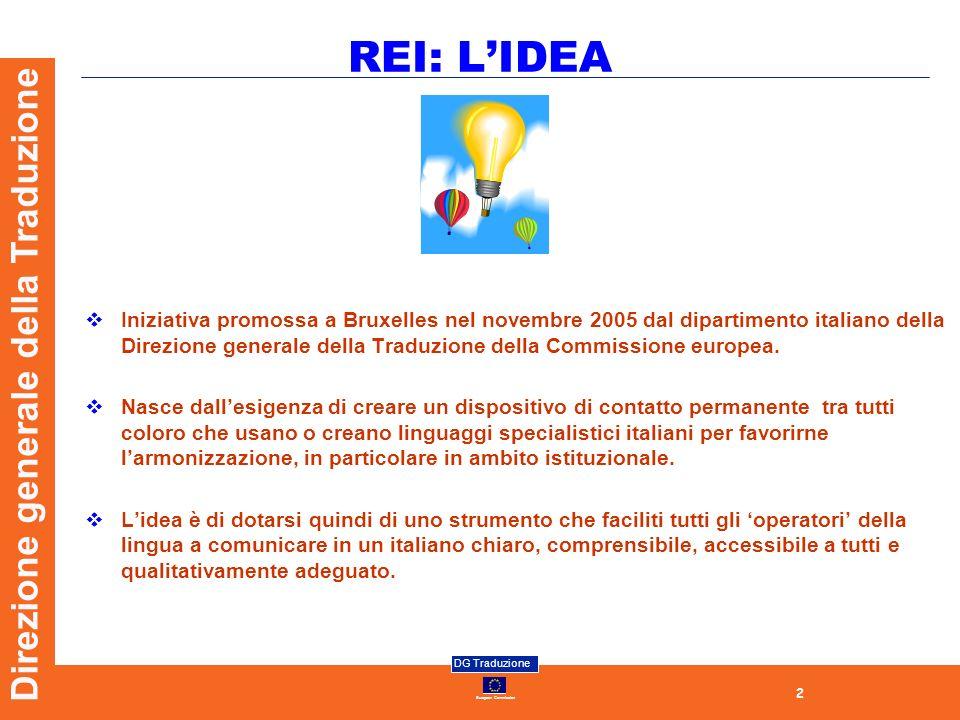 2 European Commission DG Traduzione Direzione generale della Traduzione REI: LIDEA Iniziativa promossa a Bruxelles nel novembre 2005 dal dipartimento italiano della Direzione generale della Traduzione della Commissione europea.