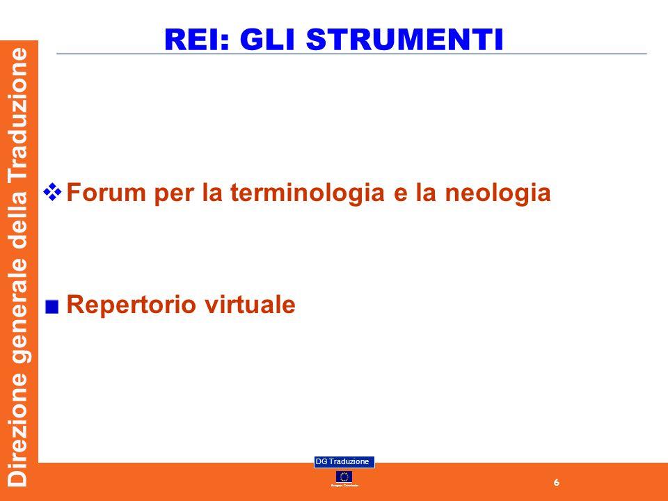 6 European Commission DG Traduzione Direzione generale della Traduzione REI: GLI STRUMENTI Forum per la terminologia e la neologia Repertorio virtuale
