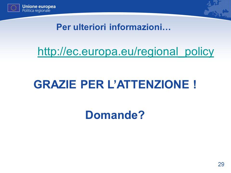 29 Per ulteriori informazioni… http://ec.europa.eu/regional_policy GRAZIE PER LATTENZIONE ! Domande?
