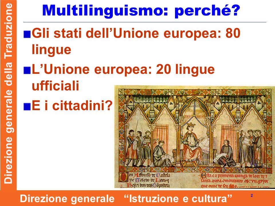 Direzione generale della Traduzione 2 Direzione generale Istruzione e cultura Multilinguismo: perché.