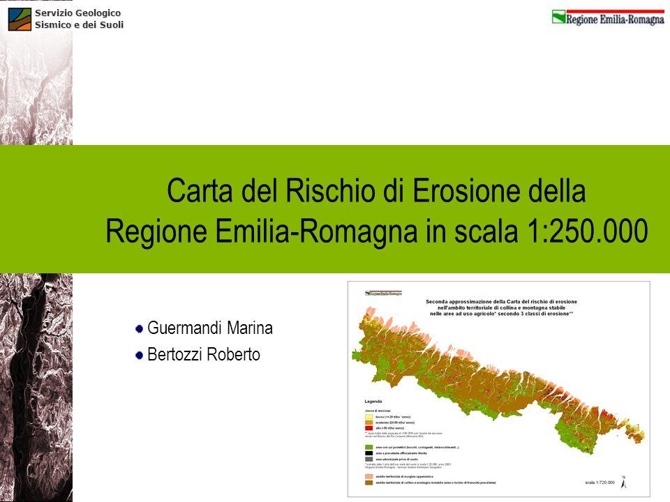 Servizio Geologico Sismico e dei Suoli Carta del Rischio di Erosione della Regione Emilia-Romagna in scala 1:250.000 Guermandi Marina Bertozzi Roberto