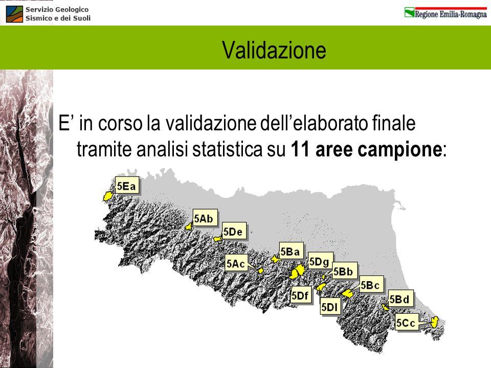 Servizio Geologico Sismico e dei Suoli Validazione E in corso la validazione dellelaborato finale tramite analisi statistica su 11 aree campione :