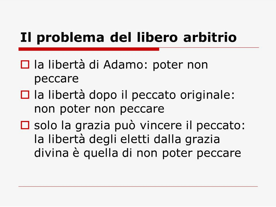 Il problema del libero arbitrio la libertà di Adamo: poter non peccare la libertà dopo il peccato originale: non poter non peccare solo la grazia può