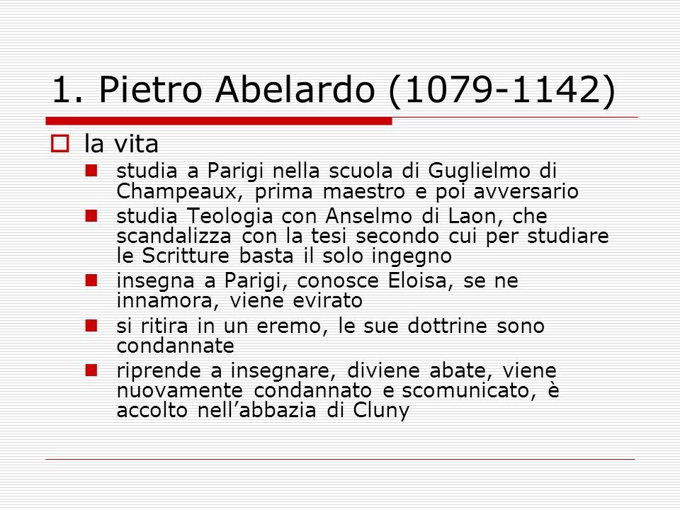 1. Pietro Abelardo (1079-1142) la vita studia a Parigi nella scuola di Guglielmo di Champeaux, prima maestro e poi avversario studia Teologia con Anse