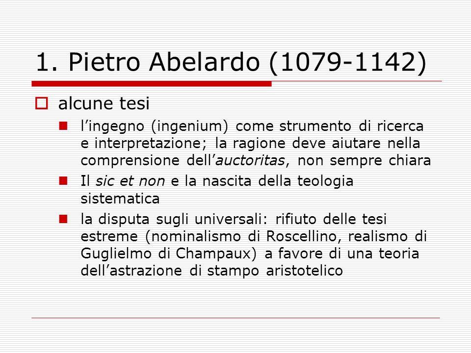 1. Pietro Abelardo (1079-1142) alcune tesi lingegno (ingenium) come strumento di ricerca e interpretazione; la ragione deve aiutare nella comprensione