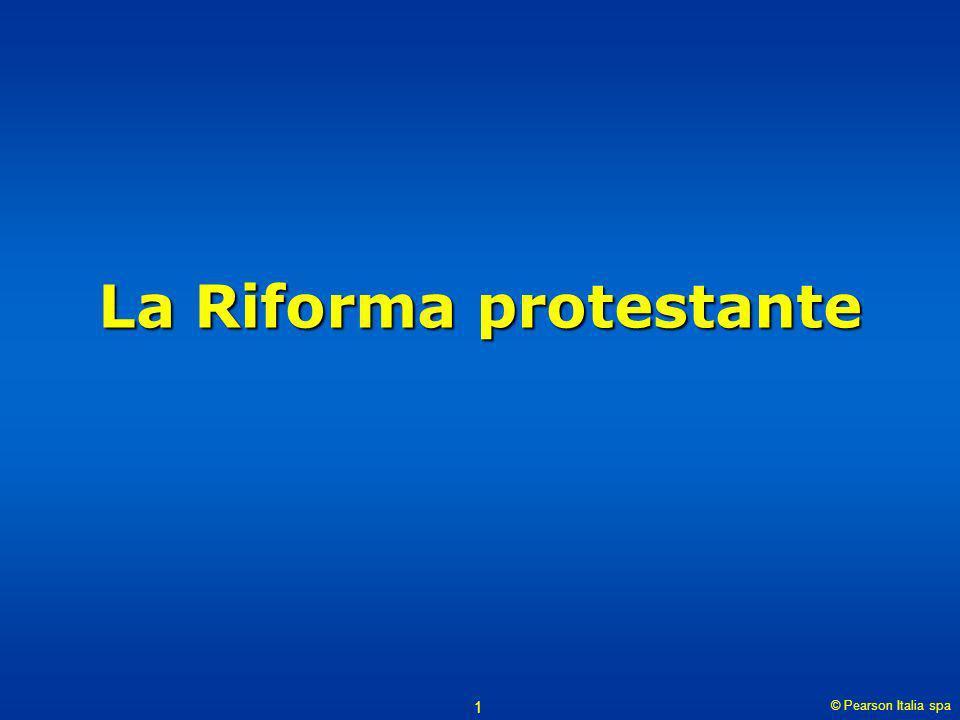 © Pearson Italia spa 1 La Riforma protestante