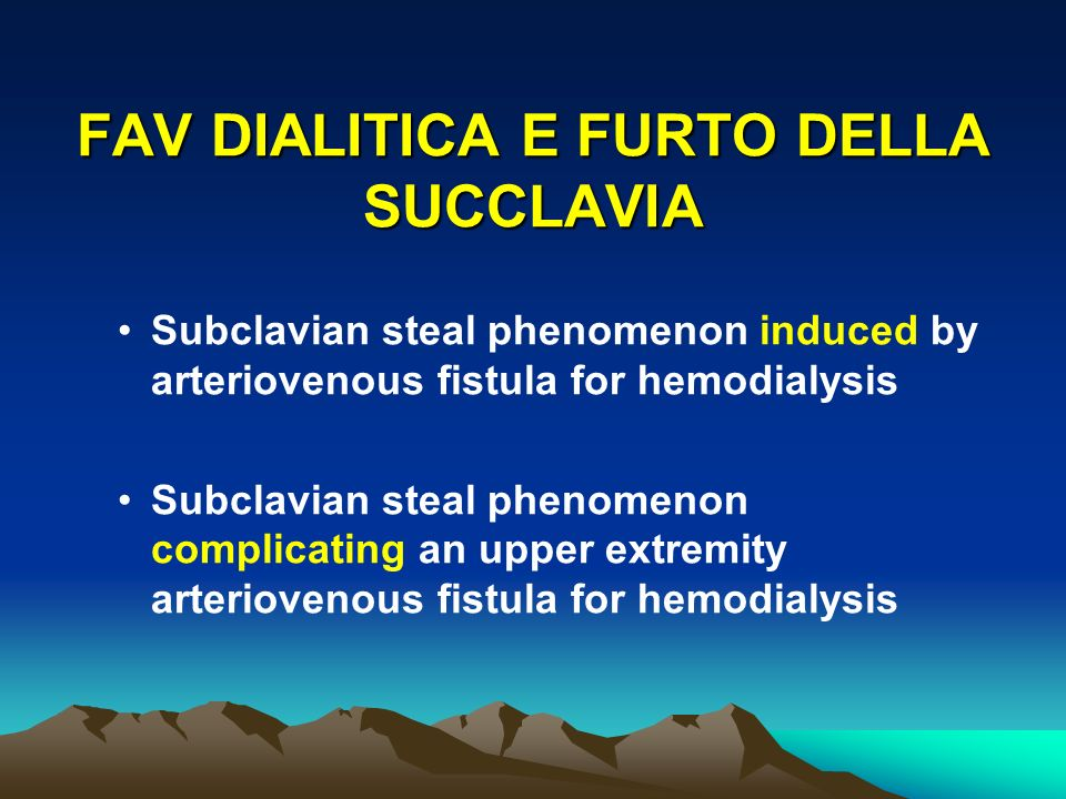 FAV DIALITICA E FURTO DELLA SUCCLAVIA Subclavian steal phenomenon induced by arteriovenous fistula for hemodialysis Subclavian steal phenomenon compli