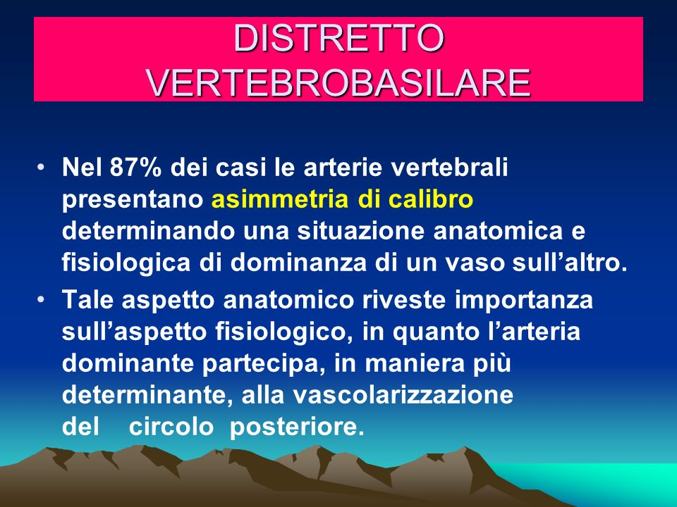 DISTRETTO VERTEBROBASILARE Nel 87% dei casi le arterie vertebrali presentano asimmetria di calibro determinando una situazione anatomica e fisiologica