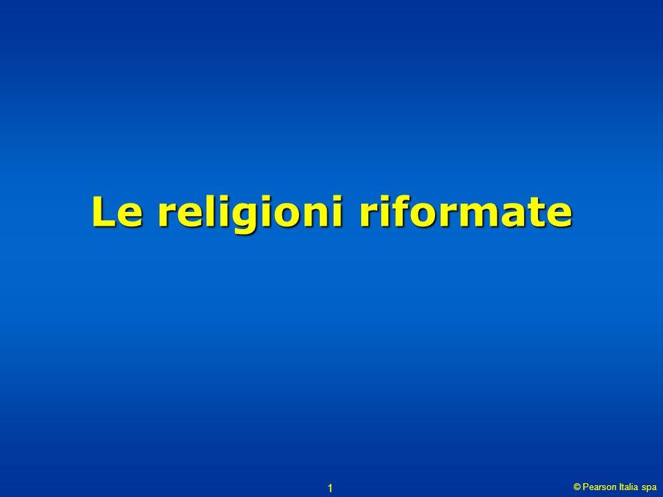 © Pearson Italia spa Le religioni riformate 2 Geografia della Riforma La carta mostra la distribuzione delle confessioni religiose in Europa nella seconda metà del Cinquecento