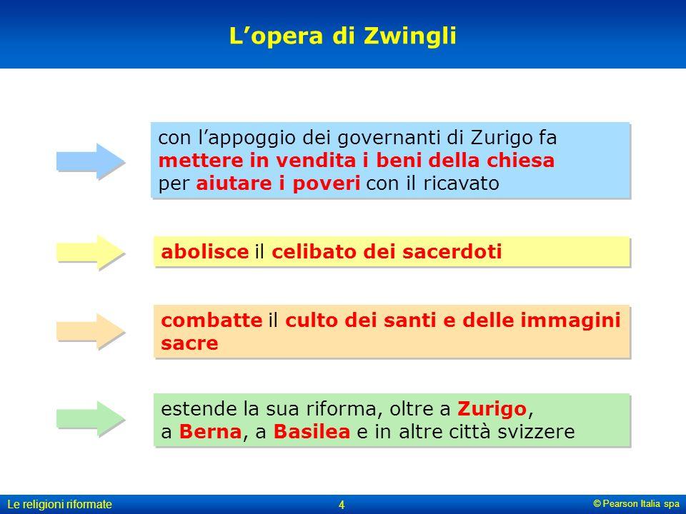 © Pearson Italia spa Le religioni riformate 4 con lappoggio dei governanti di Zurigo fa mettere in vendita i beni della chiesa per aiutare i poveri co