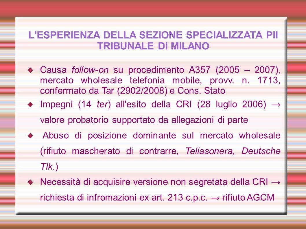 L'ESPERIENZA DELLA SEZIONE SPECIALIZZATA PII TRIBUNALE DI MILANO Causa follow-on su procedimento A357 (2005 – 2007), mercato wholesale telefonia mobil