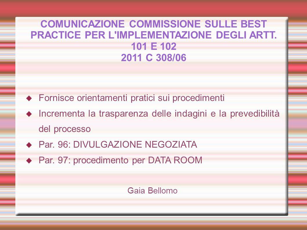 COMUNICAZIONE COMMISSIONE SULLE BEST PRACTICE PER L'IMPLEMENTAZIONE DEGLI ARTT. 101 E 102 2011 C 308/06 Fornisce orientamenti pratici sui procedimenti