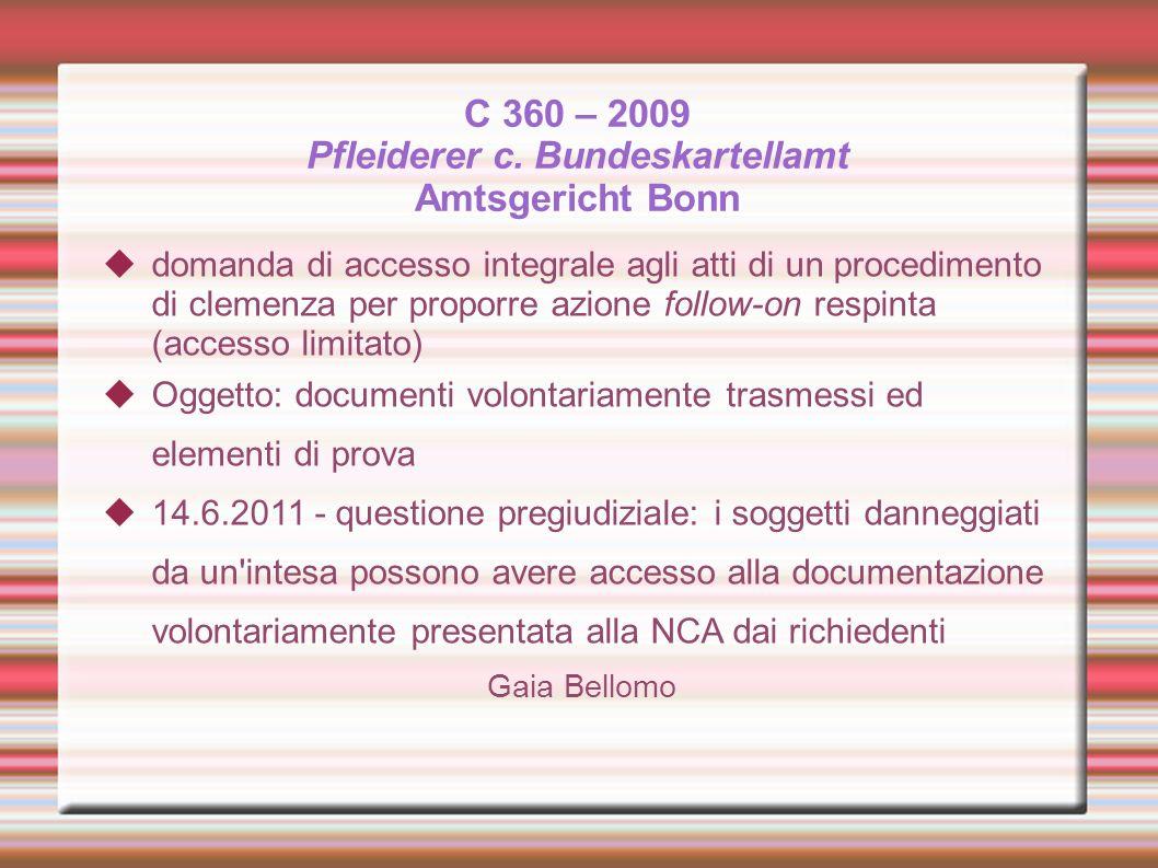 C 360 – 2009 Pfleiderer c. Bundeskartellamt Amtsgericht Bonn domanda di accesso integrale agli atti di un procedimento di clemenza per proporre azione