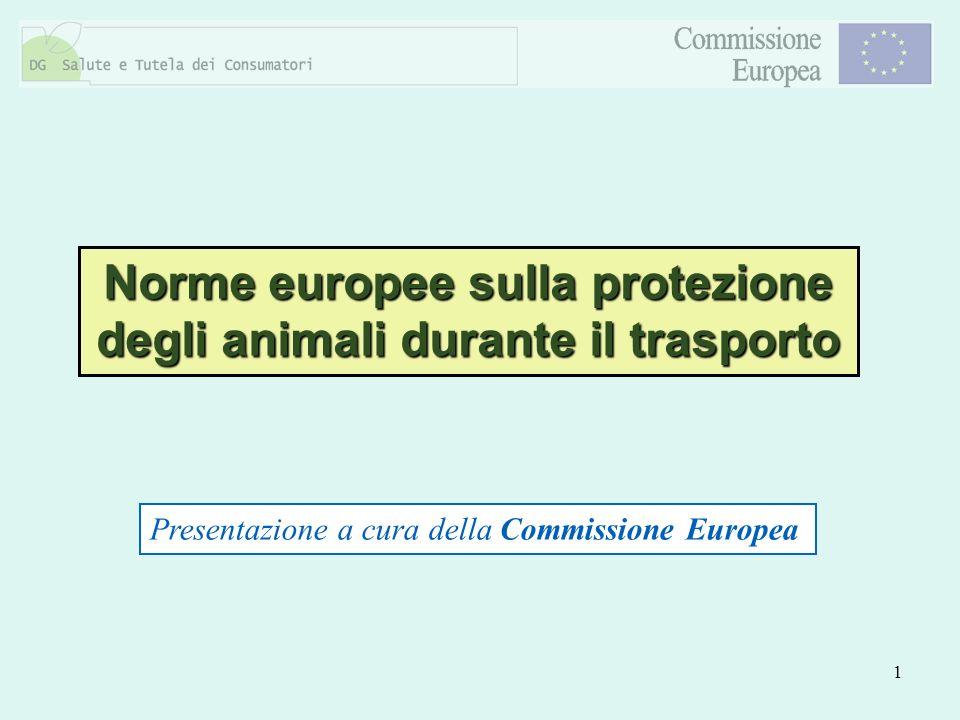1 Norme europee sulla protezione degli animali durante il trasporto Presentazione a cura della Commissione Europea