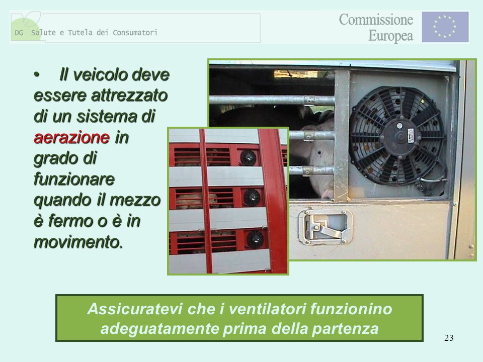 23 Il veicolo deve essere attrezzato di un sistema di aerazione in grado di funzionare quando il mezzo è fermo o è in movimento. Il veicolo deve esser