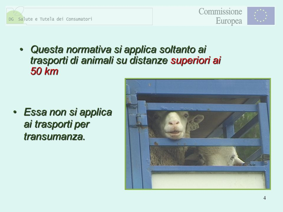 4 Questa normativa si applica soltanto ai trasporti di animali su distanze superiori ai 50 kmQuesta normativa si applica soltanto ai trasporti di anim