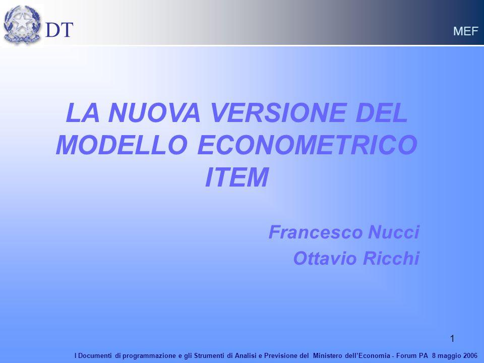 1 LA NUOVA VERSIONE DEL MODELLO ECONOMETRICO ITEM Francesco Nucci Ottavio Ricchi DT MEF I Documenti di programmazione e gli Strumenti di Analisi e Pre