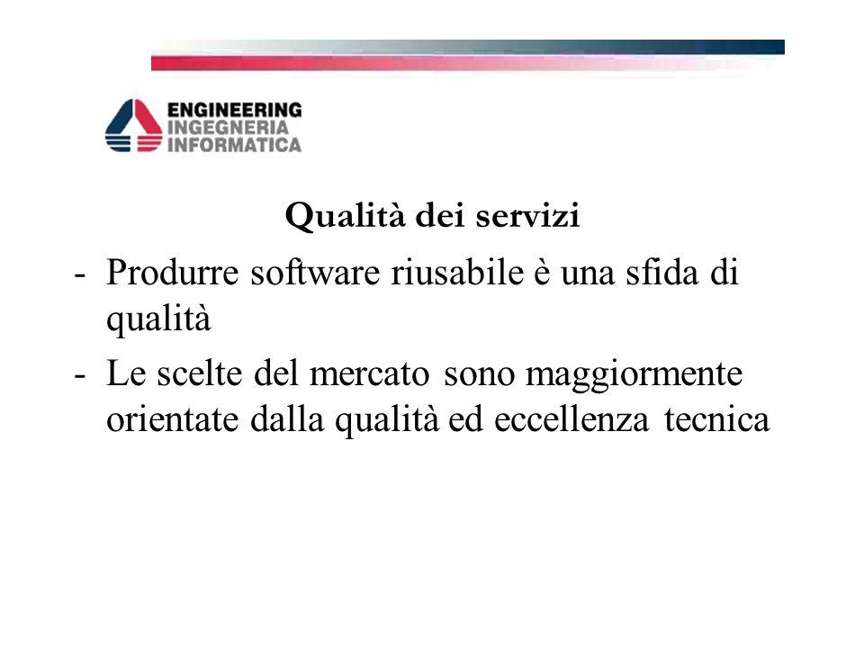 Qualità dei servizi -Produrre software riusabile è una sfida di qualità -Le scelte del mercato sono maggiormente orientate dalla qualità ed eccellenza tecnica