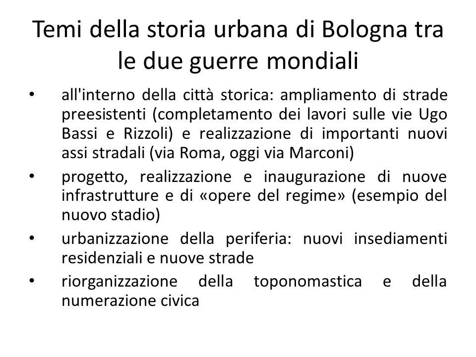 Temi della storia urbana di Bologna tra le due guerre mondiali all'interno della città storica: ampliamento di strade preesistenti (completamento dei