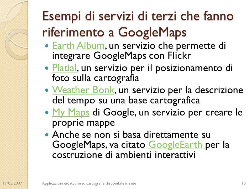 11/05/2007Applicazioni didattiche su cartografia disponibile in rete Esempi di servizi di terzi che fanno riferimento a GoogleMaps Earth Album, un ser