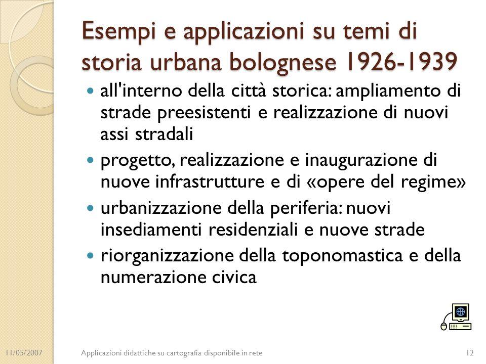 11/05/2007Applicazioni didattiche su cartografia disponibile in rete Esempi e applicazioni su temi di storia urbana bolognese 1926-1939 all'interno de