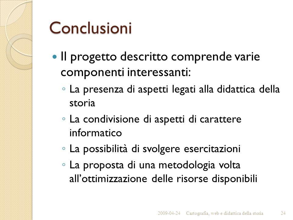 Conclusioni Il progetto descritto comprende varie componenti interessanti: La presenza di aspetti legati alla didattica della storia La condivisione d