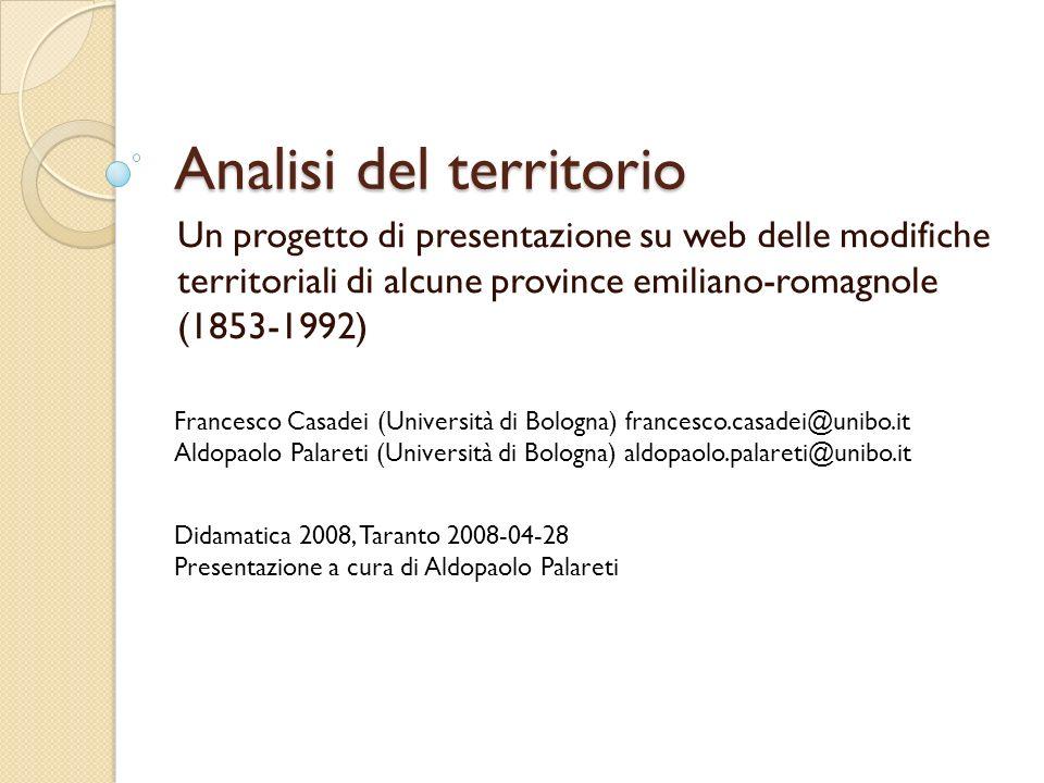 Analisi del territorio Un progetto di presentazione su web delle modifiche territoriali di alcune province emiliano-romagnole (1853-1992) Francesco Ca