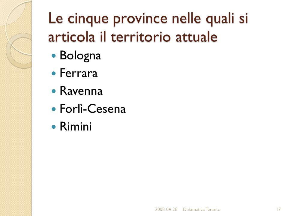 Le cinque province nelle quali si articola il territorio attuale Bologna Ferrara Ravenna Forlì-Cesena Rimini 2008-04-2817Didamatica Taranto