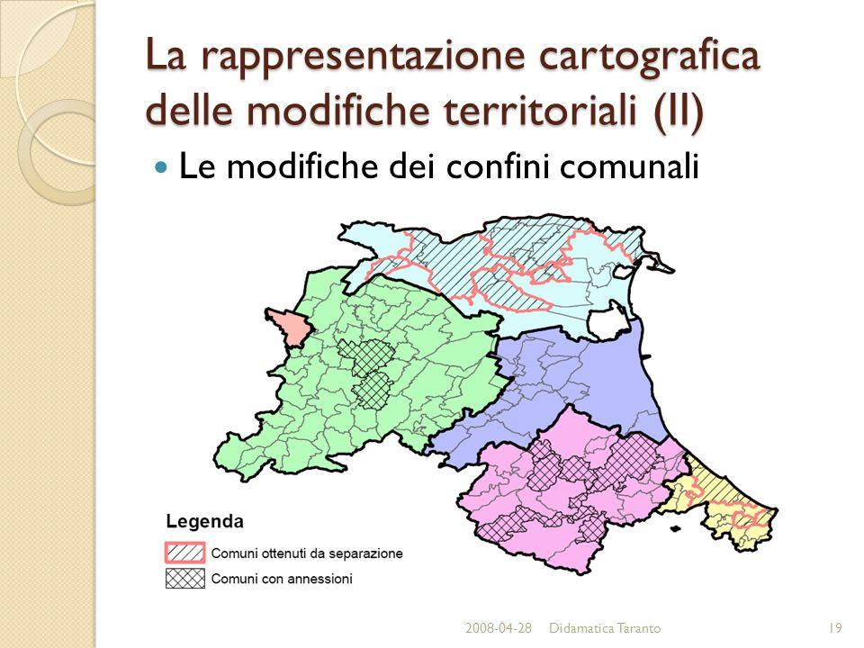 La rappresentazione cartografica delle modifiche territoriali (II) Le modifiche dei confini comunali 2008-04-2819Didamatica Taranto