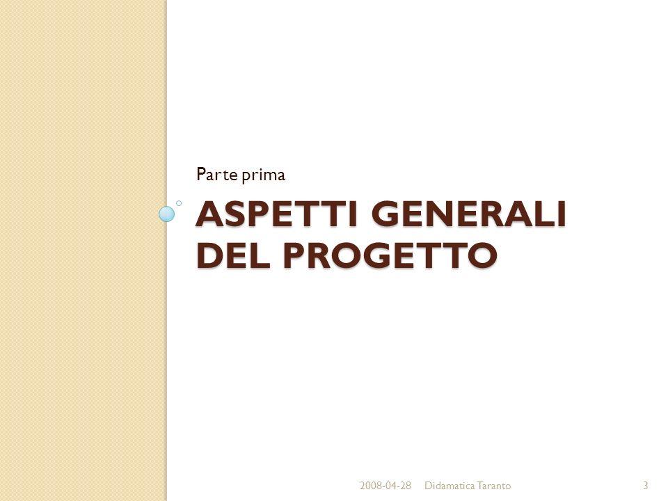 ASPETTI GENERALI DEL PROGETTO Parte prima 2008-04-283Didamatica Taranto