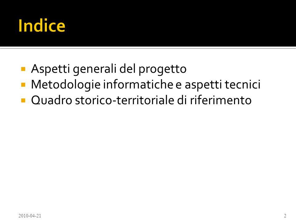Aspetti generali del progetto Metodologie informatiche e aspetti tecnici Quadro storico-territoriale di riferimento 2010-04-212