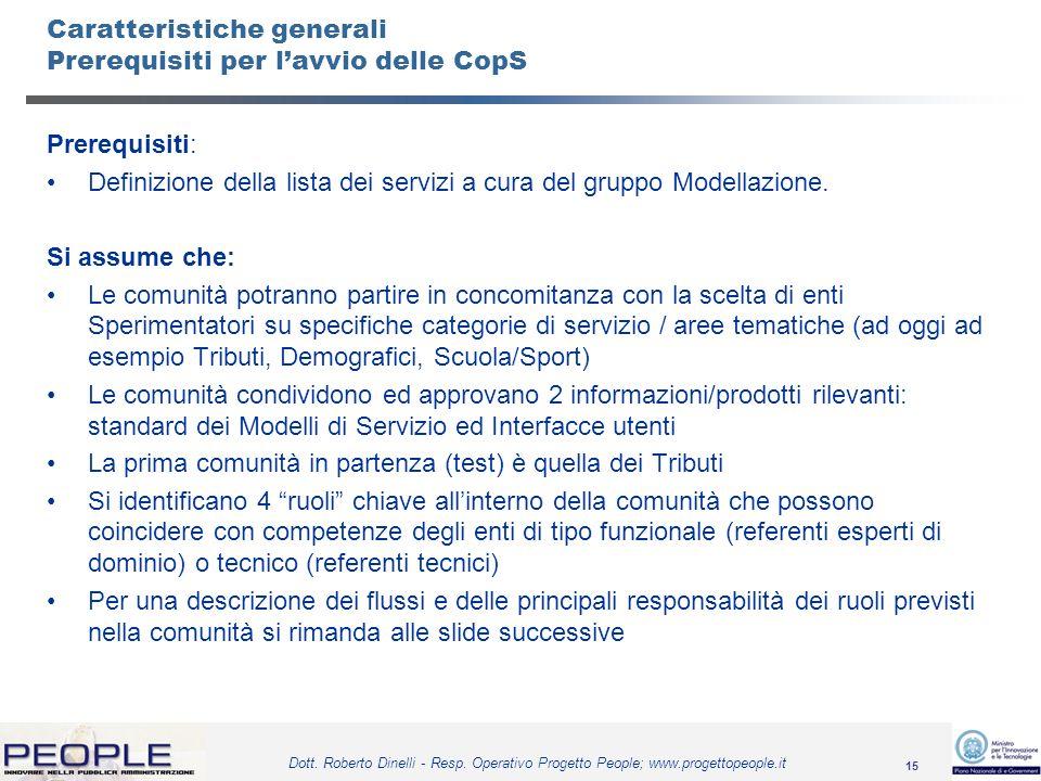 15 Dott. Roberto Dinelli - Resp. Operativo Progetto People; www.progettopeople.it Caratteristiche generali Prerequisiti per lavvio delle CopS Prerequi