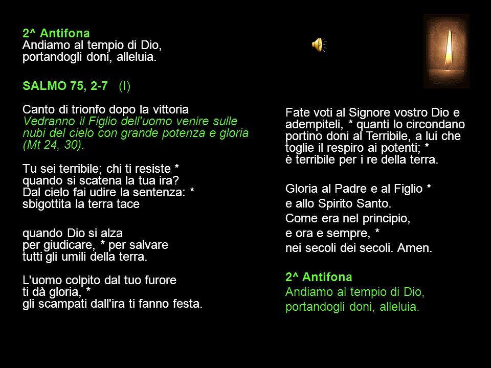 2^ Antifona Andiamo al tempio di Dio, portandogli doni, alleluia.