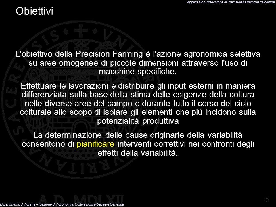 Applicazioni di tecniche di Precision Farming in risicoltura Dipartimento di Agraria – Sezione di Agronomia, Coltivazioni erbacee e Genetica 5 Obietti