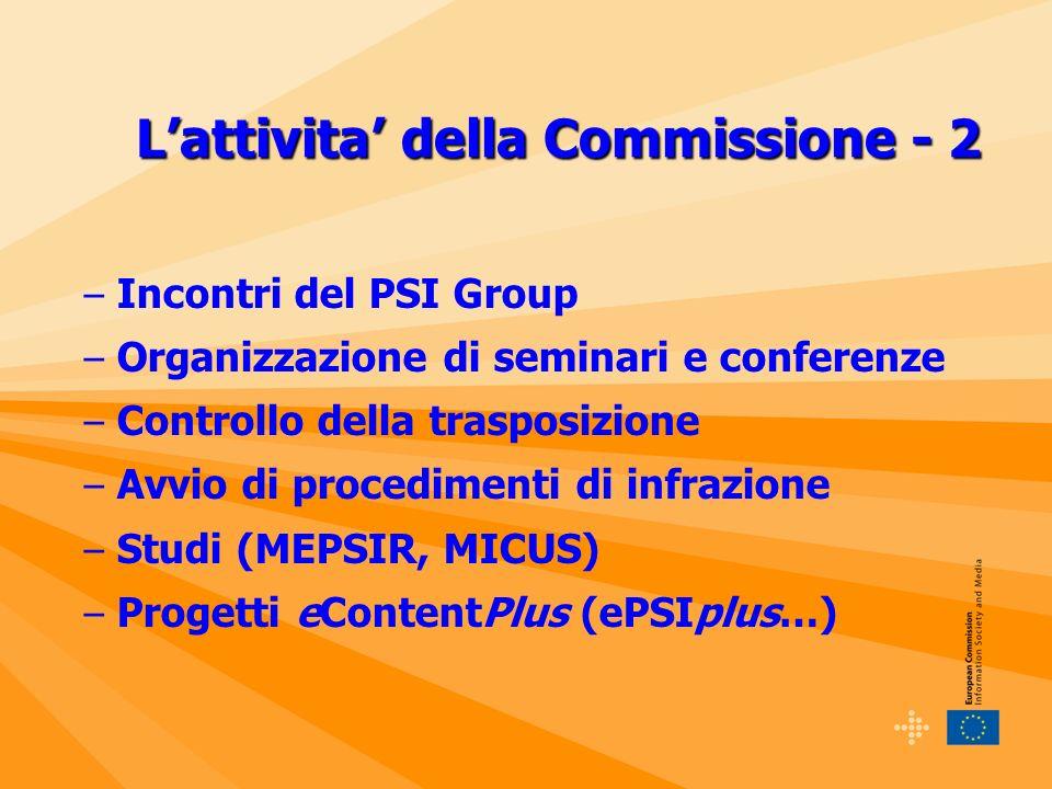 – Incontri del PSI Group – Organizzazione di seminari e conferenze – Controllo della trasposizione – Avvio di procedimenti di infrazione – Studi (MEPSIR, MICUS) – Progetti eContentPlus (ePSIplus…) Lattivita della Commissione - 2