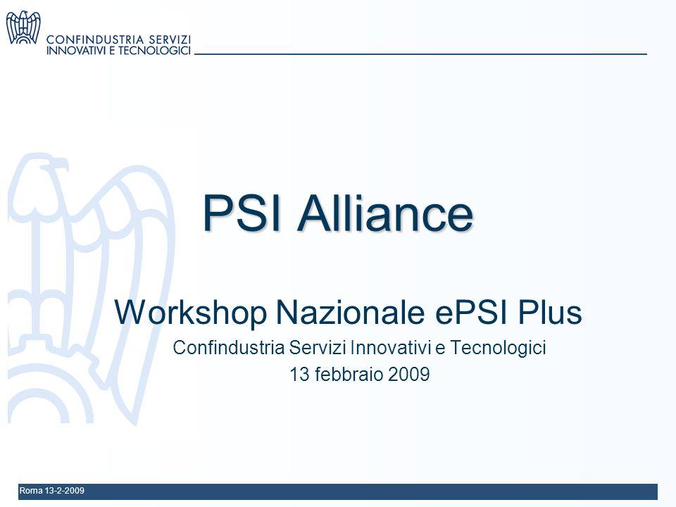Roma 13-2-2009 PSI Alliance Workshop Nazionale ePSI Plus Confindustria Servizi Innovativi e Tecnologici 13 febbraio 2009