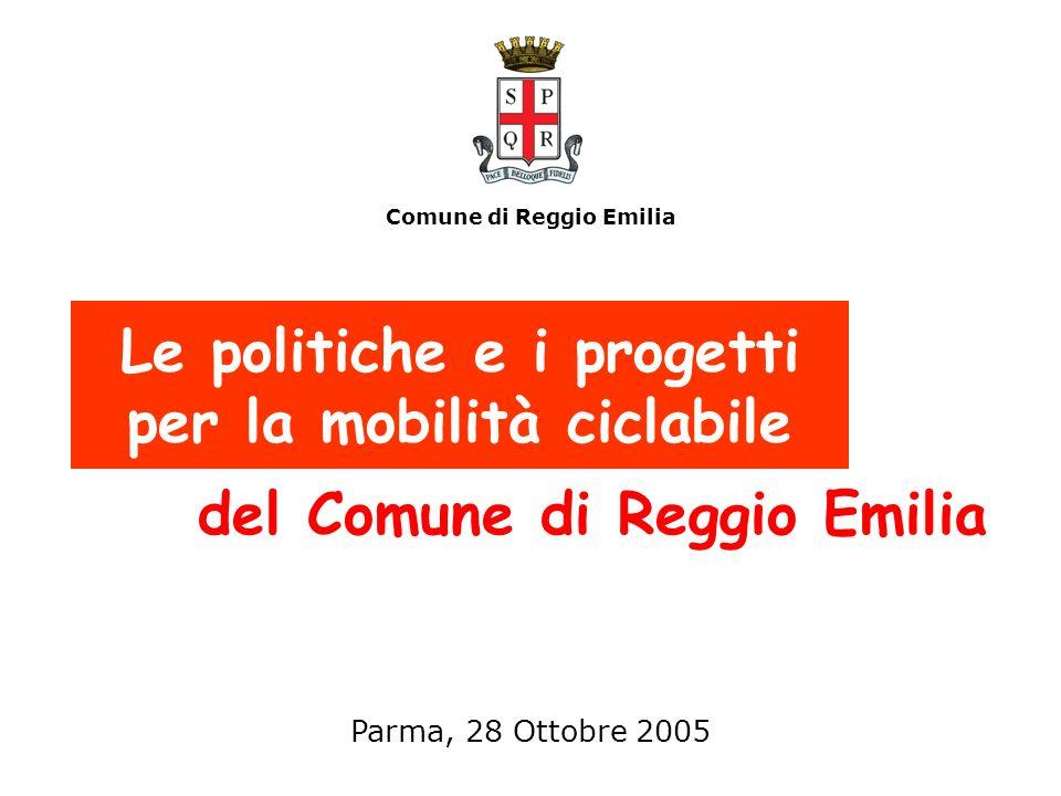 Le politiche e i progetti per la mobilità ciclabile del Comune di Reggio Emilia Comune di Reggio Emilia Parma, 28 Ottobre 2005