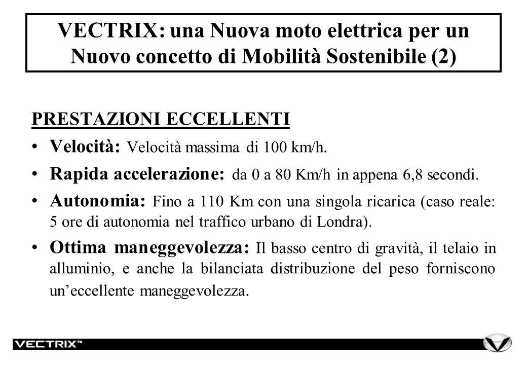 VECTRIX: una Nuova moto elettrica per un Nuovo concetto di Mobilità Sostenibile (2) PRESTAZIONI ECCELLENTI Velocità: Velocità massima di 100 km/h.