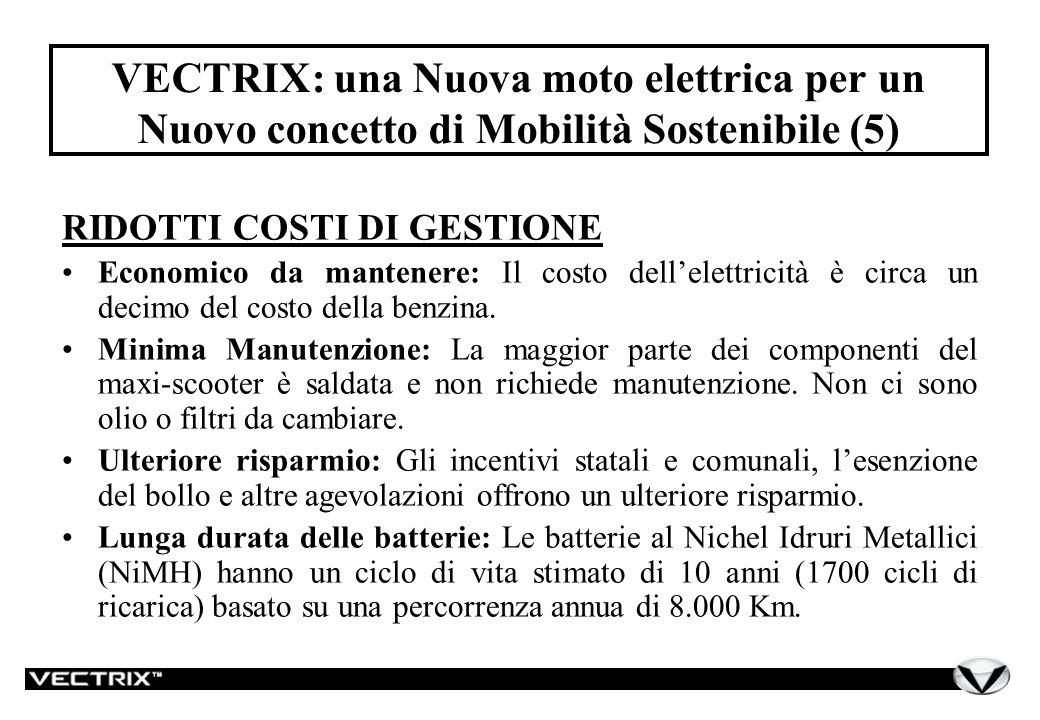 VECTRIX: una Nuova moto elettrica per un Nuovo concetto di Mobilità Sostenibile (5) RIDOTTI COSTI DI GESTIONE Economico da mantenere: Il costo dellelettricità è circa un decimo del costo della benzina.